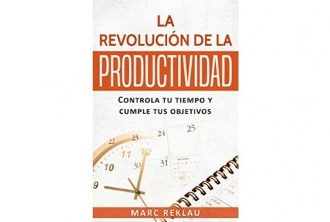 La Revolución de la Productividad: Controla tu tiempo y cumple tus objetivos