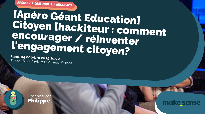 [Apéro Géant Education] Citoyen [hack]teur : comment encourager / réinventer l'engagement citoyen?