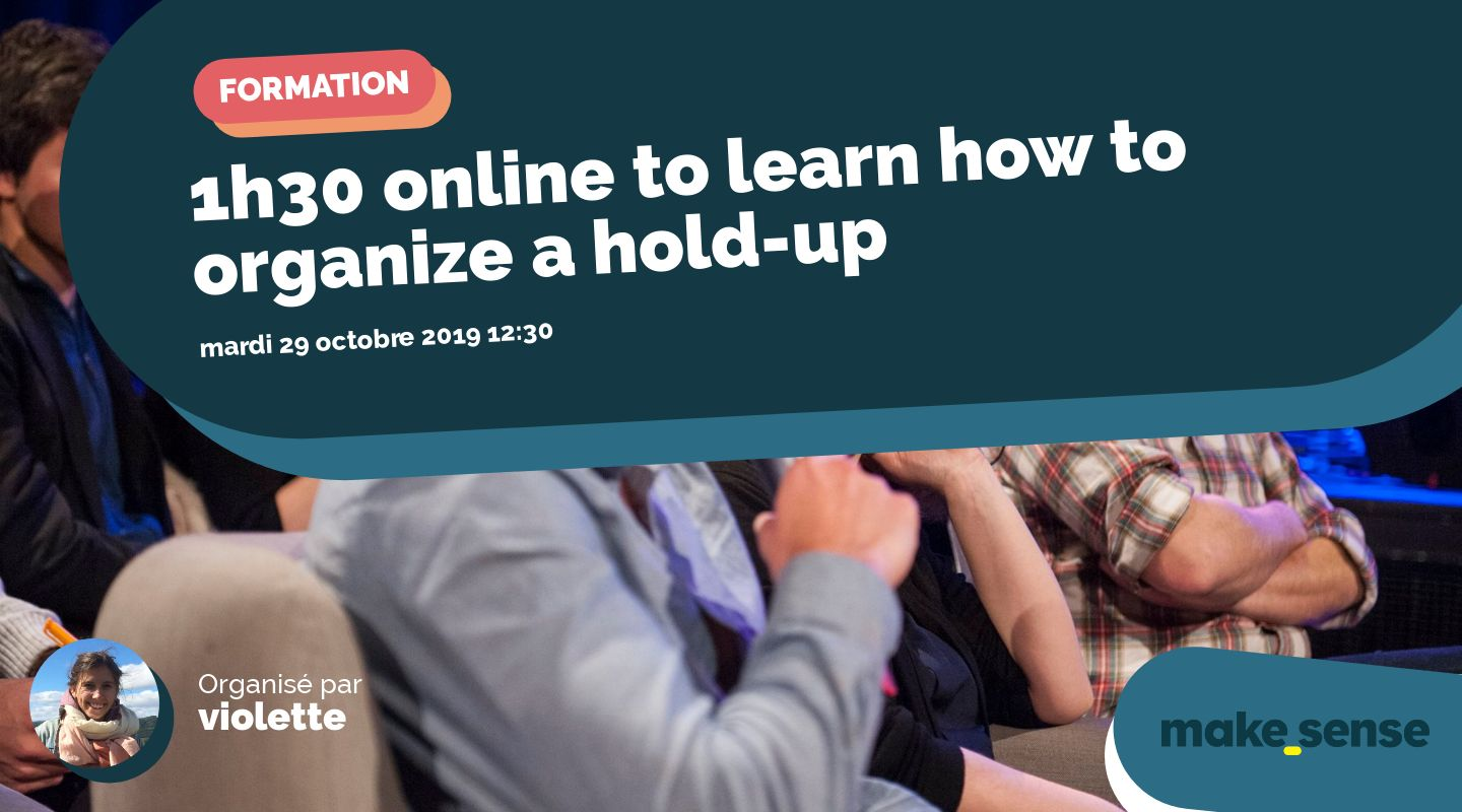 1h30 online to learn how to organize a hold-up