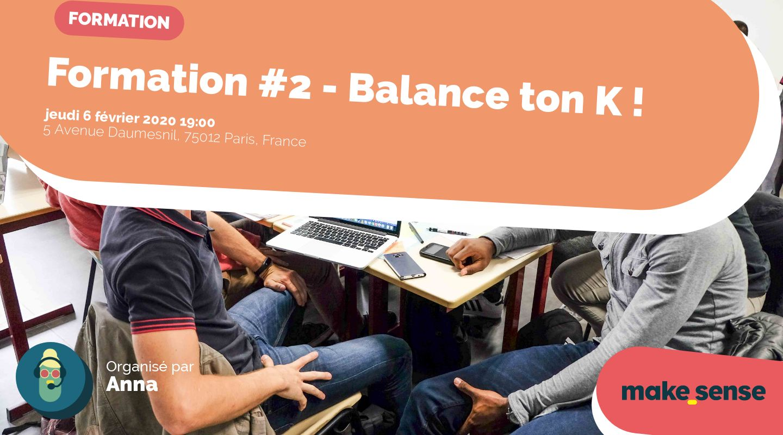 Formation #2 - Balance ton K !