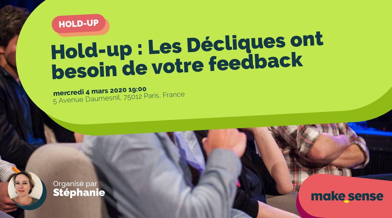 Hold-up : Les Décliques ont besoin de votre feedback