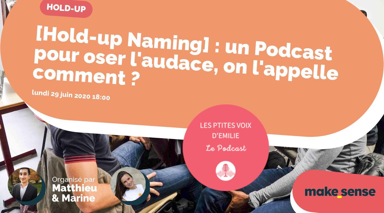 [Hold-up Naming] : un Podcast pour oser l'audace, on l'appelle comment ?