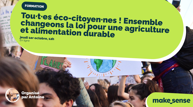 Tou.te.s éco-citoyen.ne.s ! Ensemble changeons la loi pour une agriculture et alimentation durable