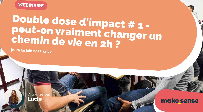 Double dose d'impact # 1 - peut-on vraiment changer un chemin de vie en 2h ?