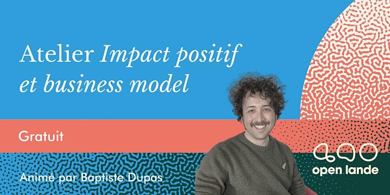 ATELIER IMPACT POSITIF & BUSINESS MODEL par Open Lande