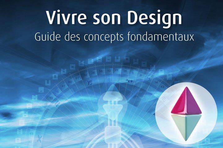 Vivre son Design. Guide des concepts fondamentaux.