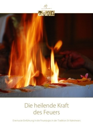 Kurzinformation über die Feuerpuja Tradition nach Sri Kaleshwar (DOWNLOAD - Neueste Version vom 01.08.2017)