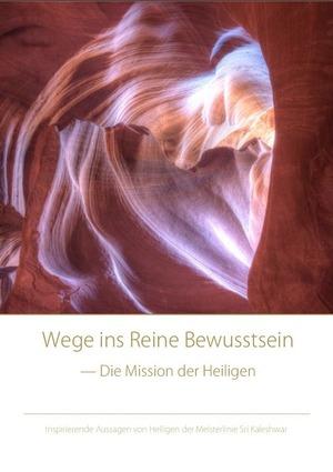 Wege ins reine Bewusstsein - Die Mission der Heiligen [PDF DOWNLOAD] Geringe Auflösung (2,5 MB)