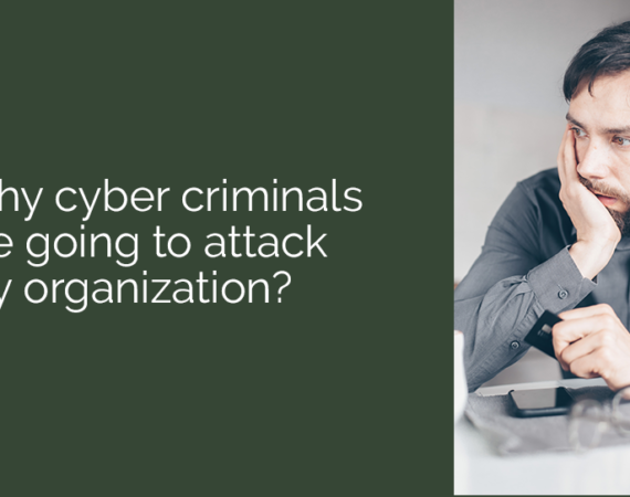 Why cyber criminals are going to attack my organization?