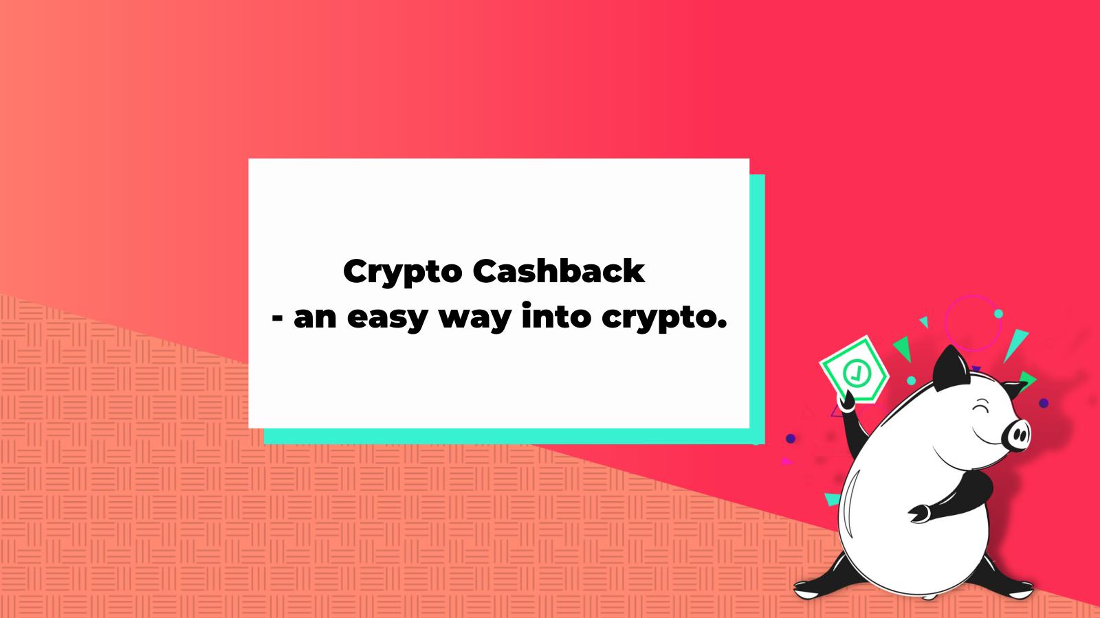 Crypto Cashback - an easy way into crypto