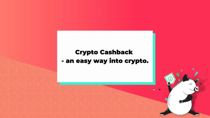 Crypto Cashback and easy way into crypto 1
