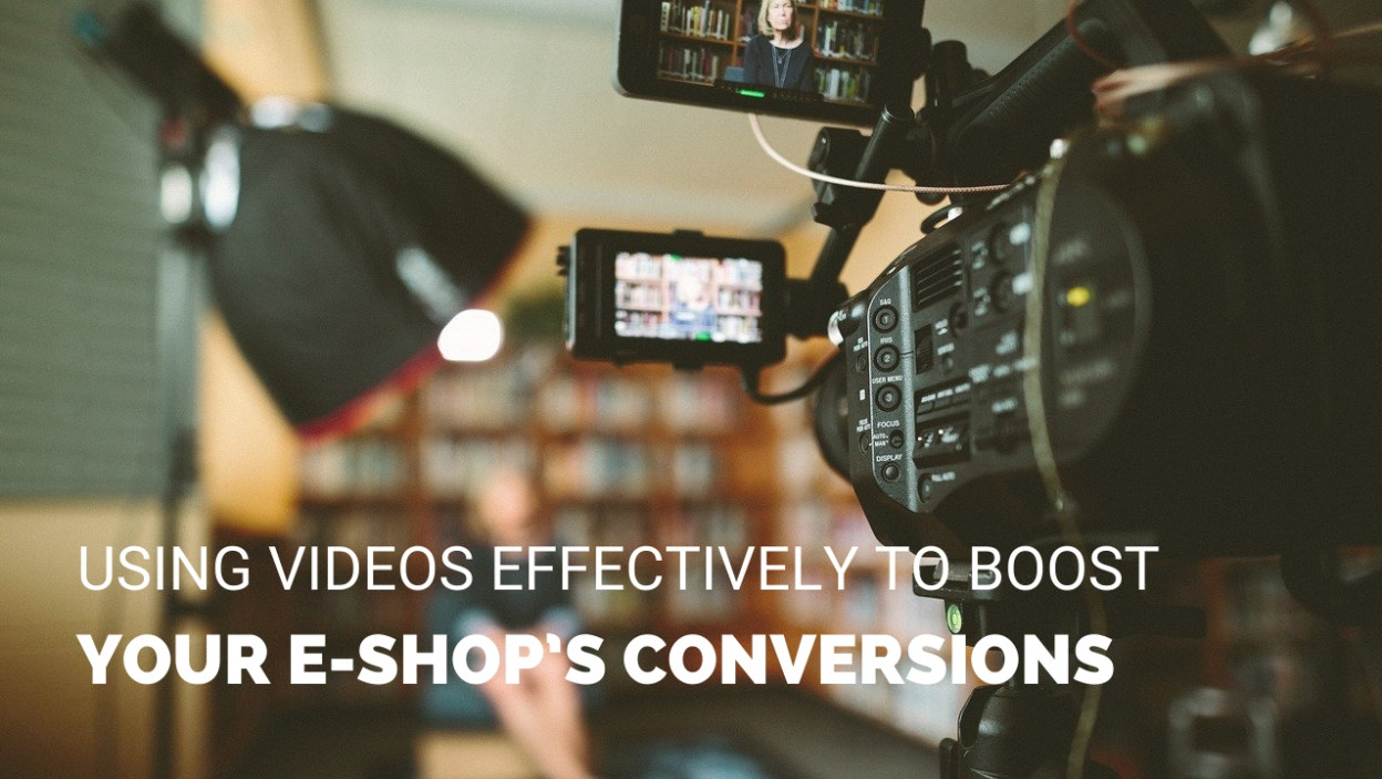 VIDEOS EFFECTIVELY TO BOOST E-SHOP CONVERSIONS