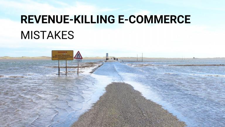 REVENUE-KILLING E-СOMMERCE MISTAKES
