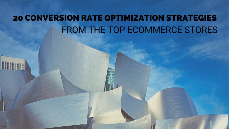 20 Conversion Rate Optimization Strategies from the Top eCommerce stores