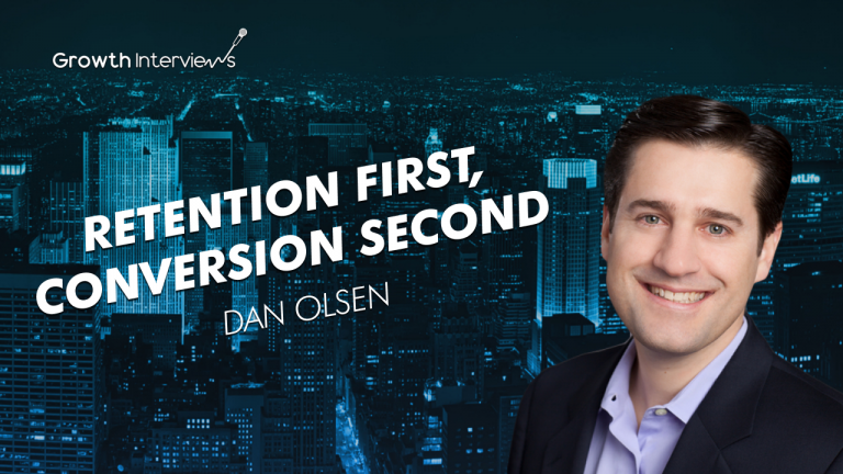 Dan Olsen podcast Retention first conversion second