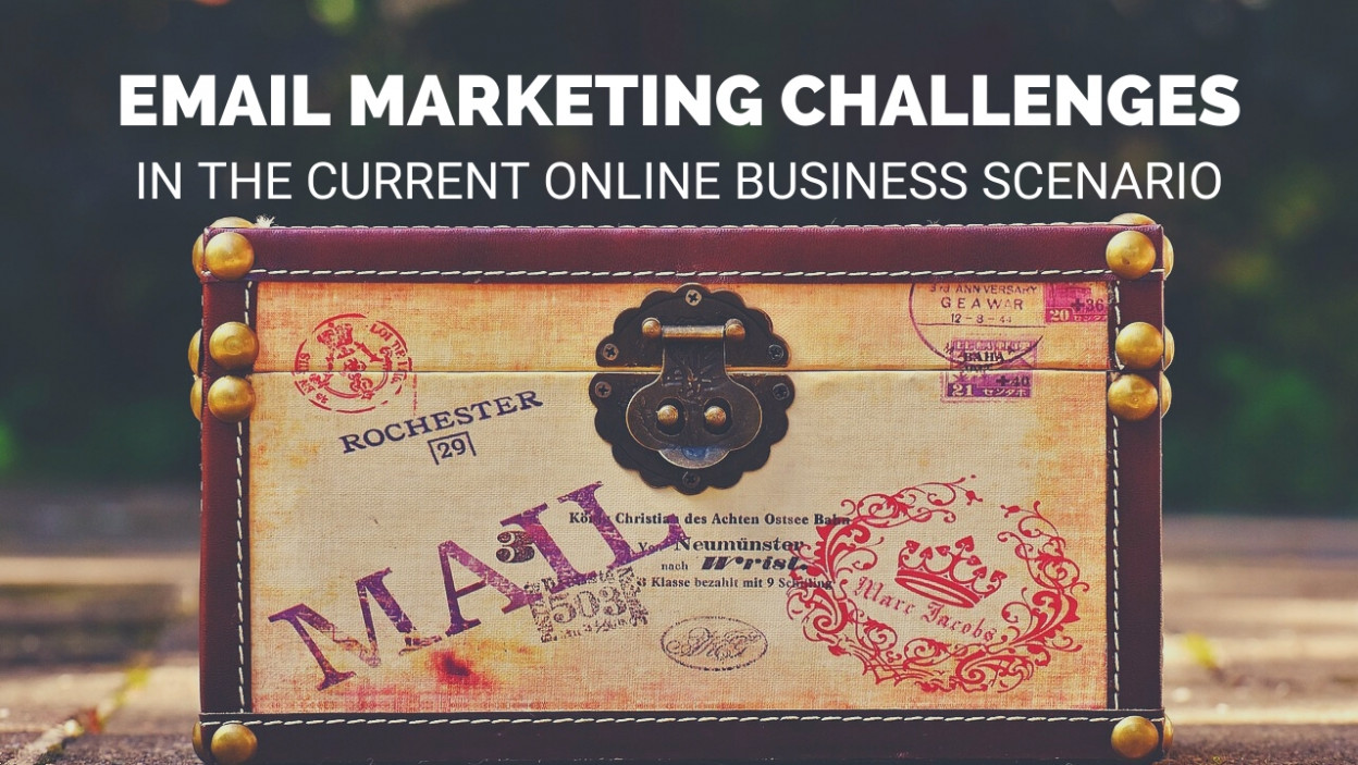 Email marketing challenges in the current online business scenario
