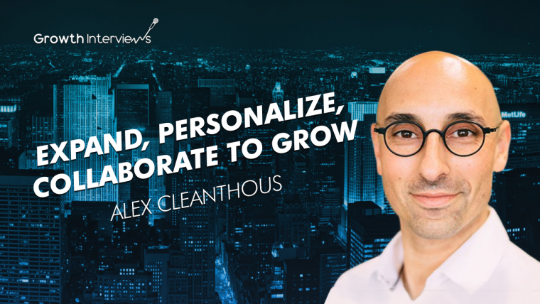 Alex Cleanthous podcast: Expand, personalize and collaborate to grow