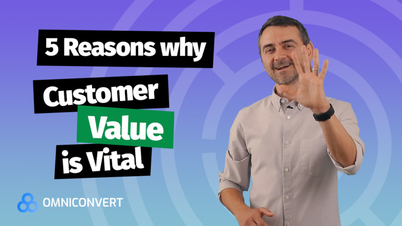 Top 5 reasons why Customer Value is vital for your business