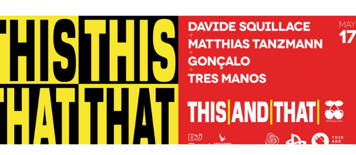 THIS AND THAT PRES. DAVIDE SQUILLACE, MATTHIAS TANZMANN, GONçALO & TRES MANOS PACHA BARCELONA
