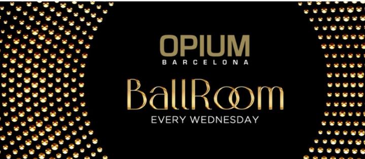 BALLROOM| EVERY WEDNESDAY OPIUM BARCELONA