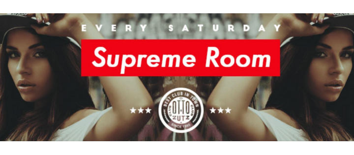 SUPREME ROOM - EVERY SATURDAY - Club Otto Zutz