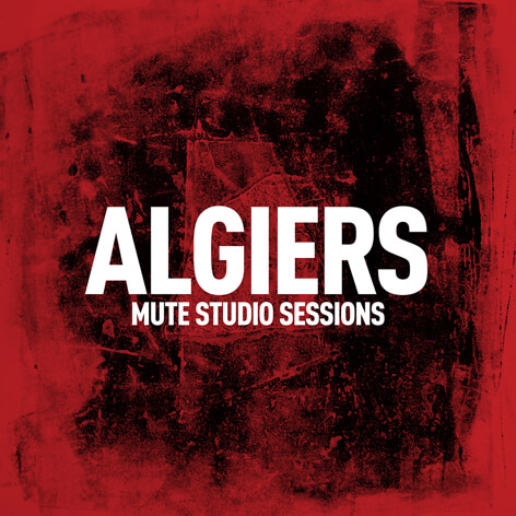 Algiers- Mute Studio Sessions artwork