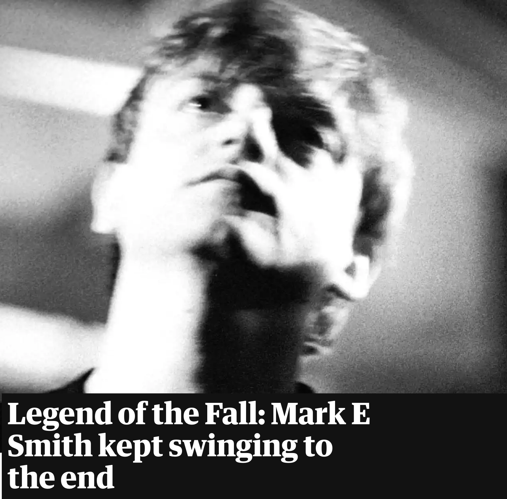 Legend of the Fall: Mark E Smith kept swinging to the end
