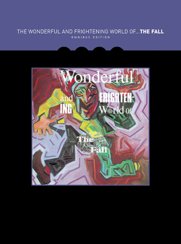 The Wonderful And Frightening World Of...The Fall - OMNIBUS EDITION