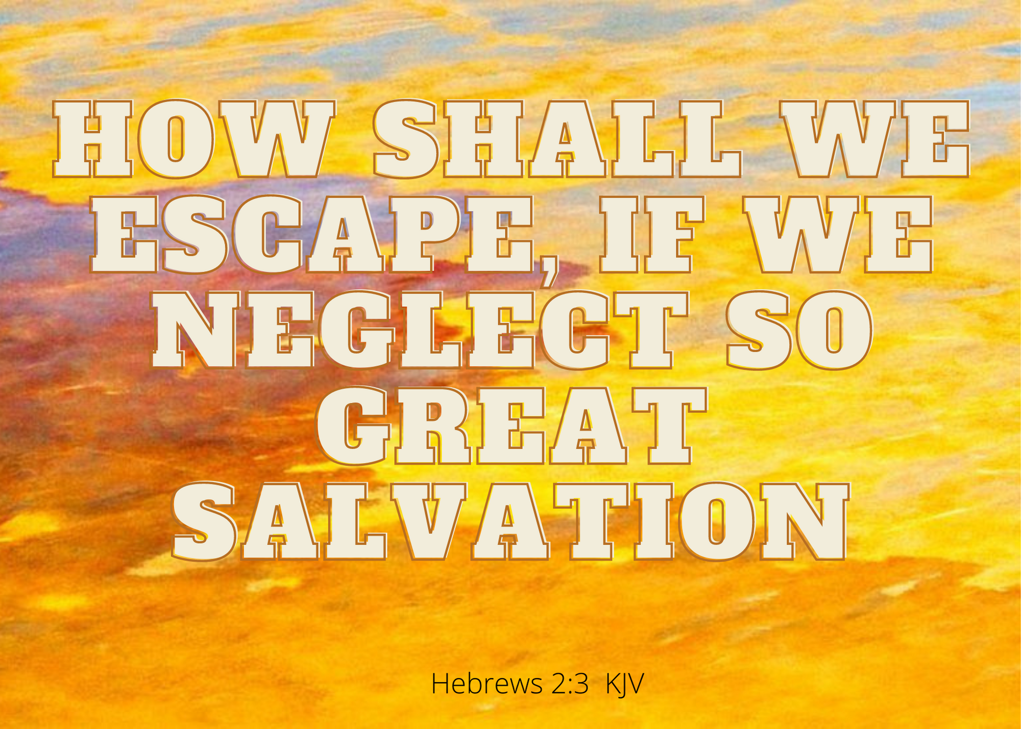 How shall we escape if we neglect such great salvation