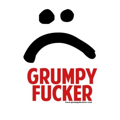 Grumpy Fucker Face
