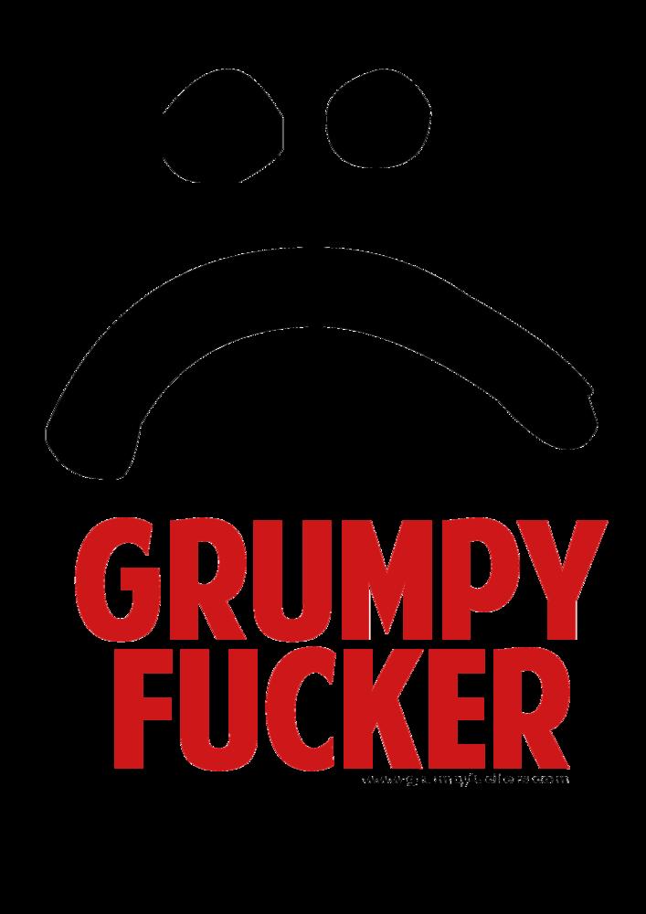 Grumpy Fucker Face>