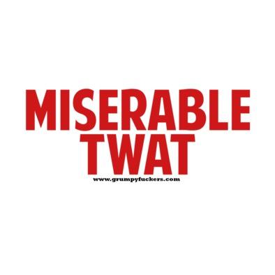 Miserable Twat