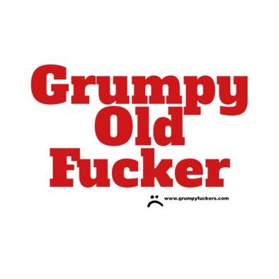 Grumpy Old Fucker