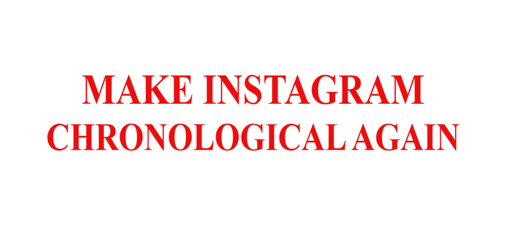 Make Instagram Chronological Again>