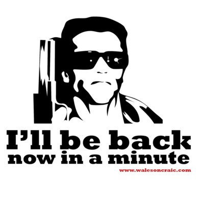 I'll Be Back...Now In a Minute