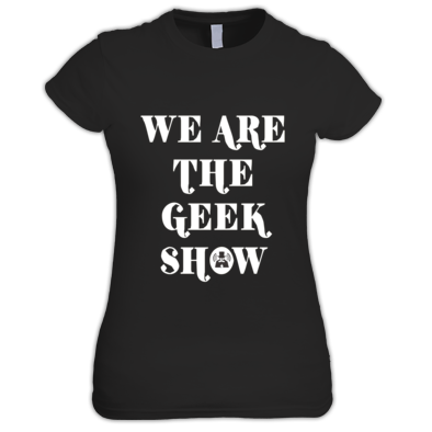 We are the Geek Show Shirt (Women)