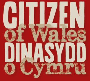 Citizen of Wales - Dinasydd o Cymru