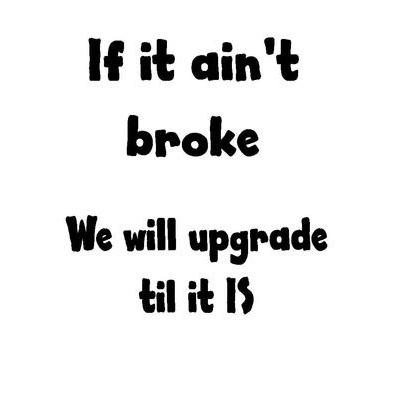 If it ain't broke>