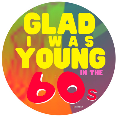 Glad I Was Young In The 60s>