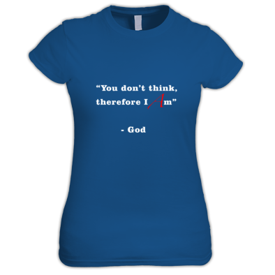 """You Don't Think, Therefore I Am"" - God - Ladies'"