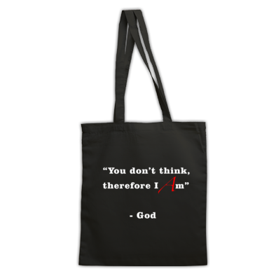 """You Don't Think, Therefore I Am"" - God - Tote Bag"