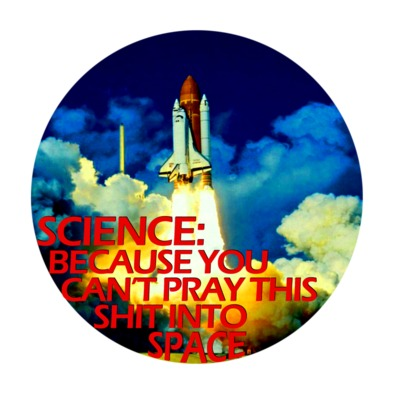 Science: Because You Can't Pray This Shit Into Space - Ladies'