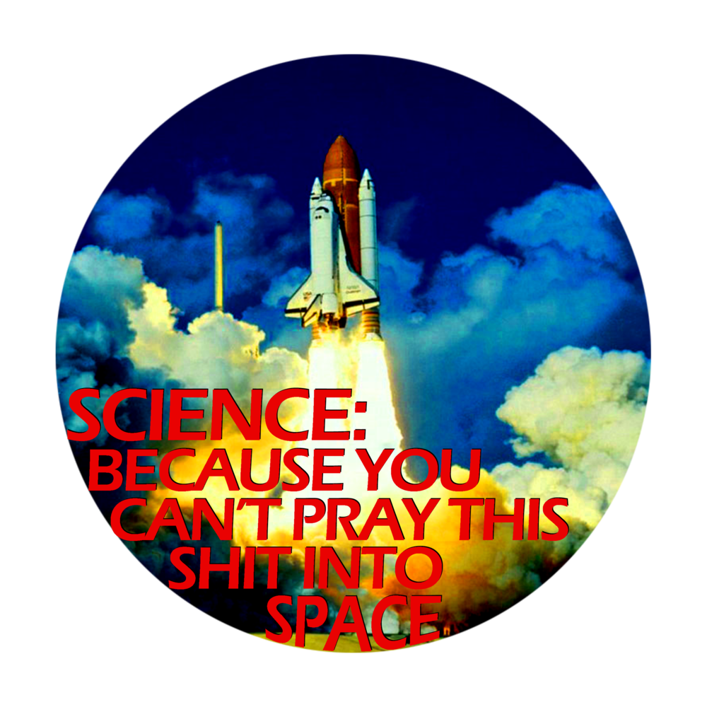Science: Because You Can't Pray This Shit Into Space - Ladies'>