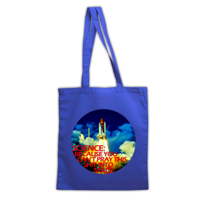 Science: Because You Can't Pray This Shit Into Space - Tote Bag