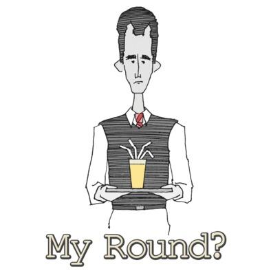 "Cut Back George ""My Round?"">"