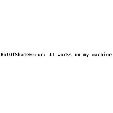 HatOfShameError - my machine>