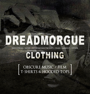 DREADMORGUE CLOTHING (T-SHIRTS & HOODIES) Film, Music, Noise, Dark Ambient, Experimental, Power Electronics, Industrial Music, Dark Art