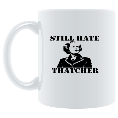 STILL HATE THATCHER MUG