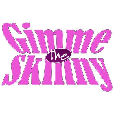 Gimme the Skinny>