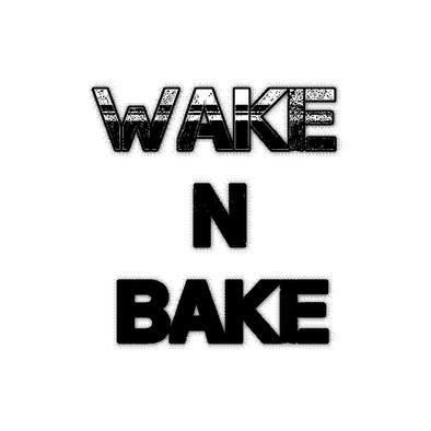 WAKE N BAKE>